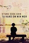 Ta hand om min mor - Kyông-suk Sin